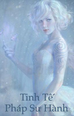 TINH TẾ PHÁP SƯ HÀNH - nữ cường, ma pháp, dị năng, tinh tế