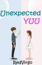 Unexpected YUU (C❤MPLETED) #Wattys2016 by RedVirgo