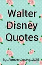 Walter Disney Quotes by _Forever_Young_2015