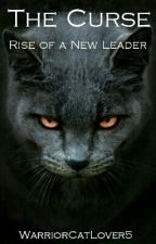 Warriors: The Curse: Book #1 Rise Of a New Leader by Warriorcatlover5