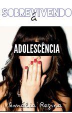 Sobrevivendo à Adolescência by Mali_Regina