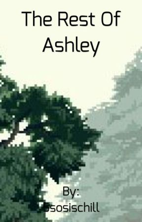 the rest of ashley /completed by everythingsjustfine