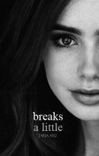 5. Breaks A Little ✔ by aywithu