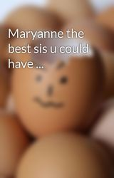Maryanne the best sis u could have ... by rayzzzzz4eva