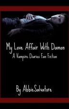 My Love Affair With Damon - A Vampire Diaries Fan Fiction by acheerforthebroken