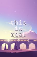 This Is Real by ItsMyFairytale