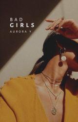 Bad Girls by twelvewonderingstars