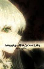[On Hold] Inuyasha--High School Life by monyekyoyahibari