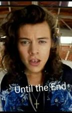 Until The End (Harry Styles, X-Reader)  by aviouslyavi