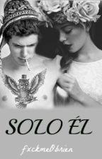 Solo Él © by fxckmeObrien