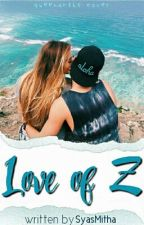 Love Of Z [PENDING] by syasmitha16
