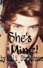 She's Mine! (One Direction Fan Fiction) *COMPLETE* by Elli_Stylinson