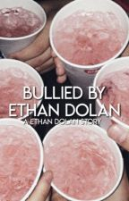 Bullied by ethan dolan(dolan fanfiction) by jada456taylor
