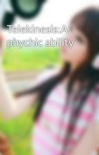 Telekinesis:A phychic ability by graciezx