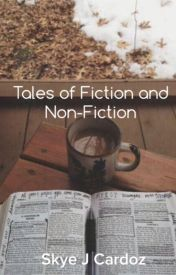 Tales of Fiction and Non-Fiction by SkyeJC