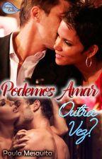Podemos Amar Outra Vez? - Duologia Recomeços - Livro 2 by PaulaMesquitaFarhan