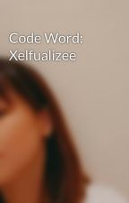 Code Word: Xelfualizee by j_harry08