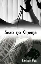 Sexo no Cinema by Larissa_Fox