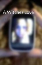 A Witches Love . . . by batty-durno