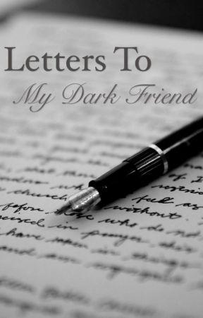 Letters To My Dark Friend (#Wattys2015) by change262