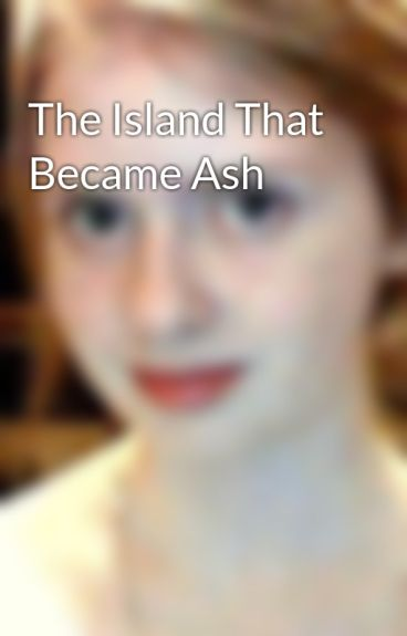 The Island That Became Ash by camzy123