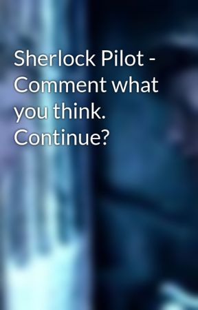 Sherlock Pilot - Comment what you think. Continue? by IAmTheDoctor
