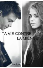 Ta vie contre la mienne by Liloulouu