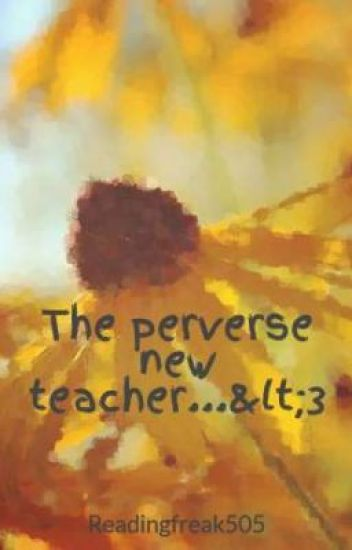 The perverse new teacher...<3