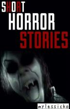 SHORT HORROR STORIES by MYLESSICKO