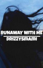 Runaway With Me by drizzysmami
