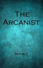 The Arcanist Book 1 by JuleAntonioAguilar