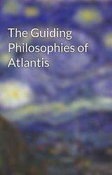 The Guiding Philosophies of Atlantis by kjones1126