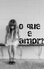 O que e amor ? by LipeSilva9