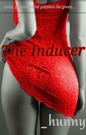 The Inducer [18+ Only] by _hunnyy