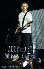 Adopted By Michael Clifford {Book 1} by who_caresxx