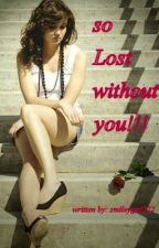 ❤❤❤So Lost Without You❤❤❤ by Smileygirl122