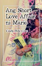 Ang Short Love Affair ni Mario (One Shot Story) by PrincessCindz