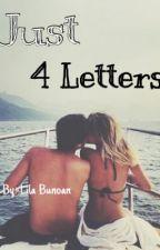 Just 4 Letters by fckingmatt