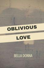 OBLIVIOUS LOVE by donnaimoetz_2010