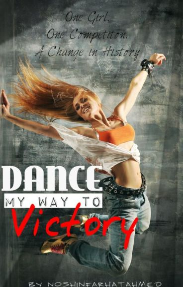 Dance My Way To Victory (On Hold) by NoshinFarhatAhmed
