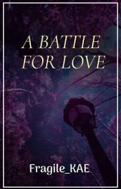 The Battle For Our Love by mickychrissy14