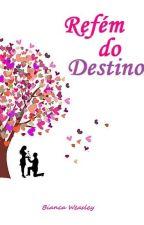 Refém do Destino (Em Revisão) by Bianca_Weasley