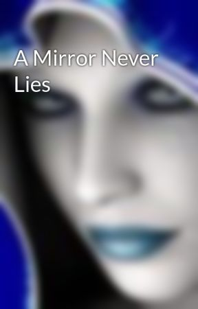 A Mirror Never Lies by CarlieCullen