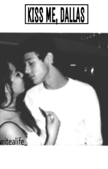 kiss me , Dallas . W/c.d