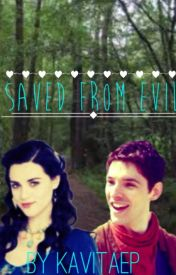 Saved from evil (a Merlin fan fiction) by kavitaEP
