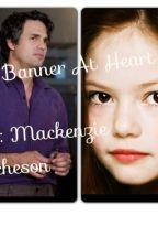 A Banner At Heart (Avengers Fanfiction) by MackenzieAcheson