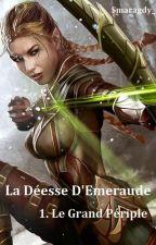 La Déesse d'Emeraude 1. Le Grand périple by Smaragdy_