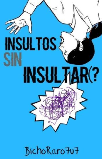Insultos Sin Insultar(?