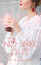 No Way Out (La Alquera Series #3) by Kweenyxx