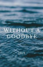 WITHOUT A GOODBYE... by Iris_thegoddess